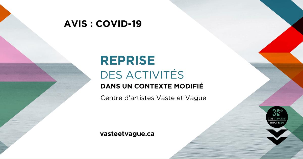 AVIS COVID-19 : Reprise des activités dans un contexte modifié | Centre d'artistes Vaste et Vague