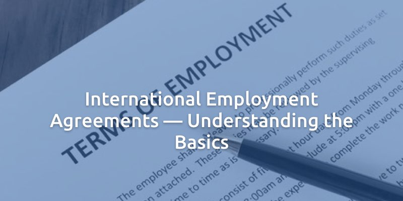 International Employment Agreements \u2014 Understanding the Basics