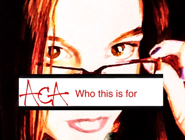 ACA How-To Part 1: For Whom is this Series