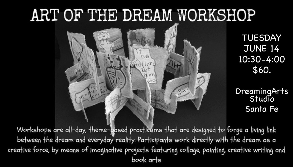June 2016 ART OF THE DREAM WORKSHOPS Victoria Rabinowe Dream Weaver Art of the Dream Dreaming Arts victoriadreams@mac.com victoriadreams.com Santa Fe, NM