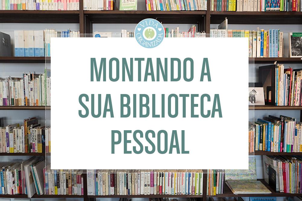 Montando a sua biblioteca pessoal
