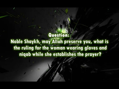Can a woman pray wearing Niqab? Answered by Shaykh Uthaymeen