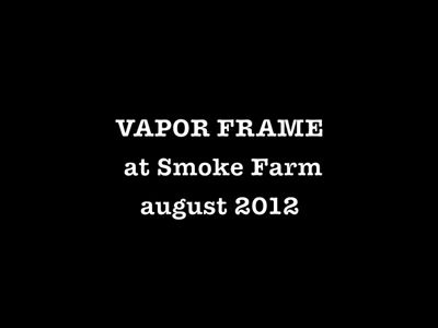 Smoke Farm Vapor Frame