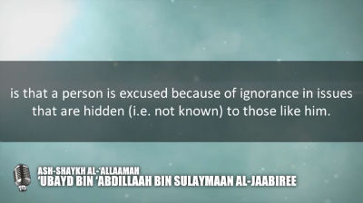The Excuse of Ignorance -Shaykh Ubayd al-Jaabiree