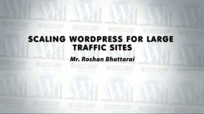 Roshan Bhattarai: Scaling WordPress for Large Traffic Sites