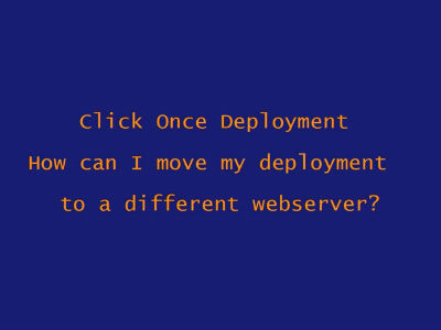 How to move a ClickOnce deployment
