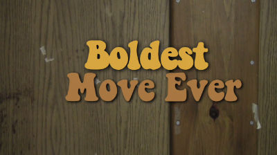 Boldest Move Ever Day 1 web