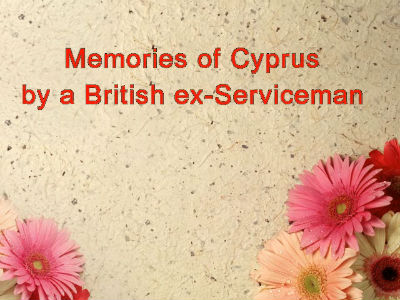 Memories of a Cyprus by a British ex-Serviceman