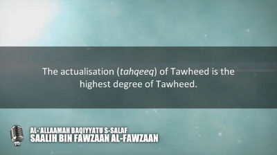 How does the Muslim actualize Tawheed  – Shaykh Saalih al-Fawzaan