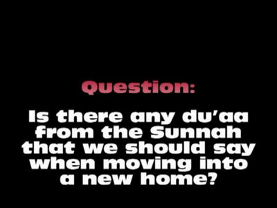 Du'aa When Moving Into a New Home – Shaikh Ubayd Al Jaabiree