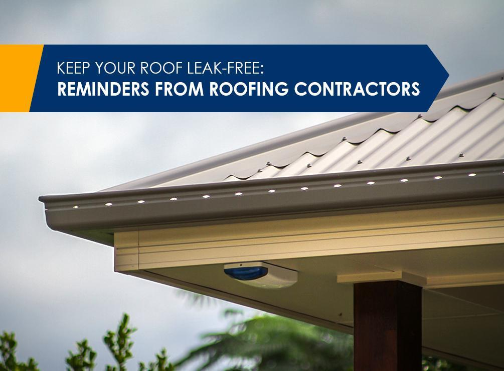 Keep Your Roof Leak-Free Reminders from Roofing Contractors