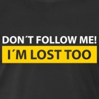 don´t-follow-me,-i´m-lost-too-T-Shirts