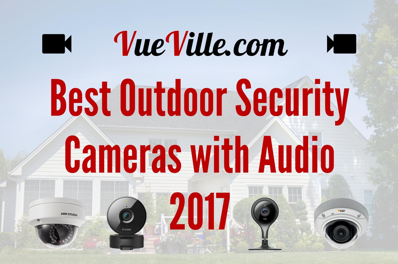 Diy Home Security Cameras Reviews Best Outdoor Security Cameras With Audio 2017