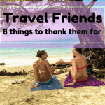 8 reasons to thank travel friends