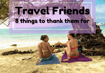 8 Big things to thank Travel Friends for…