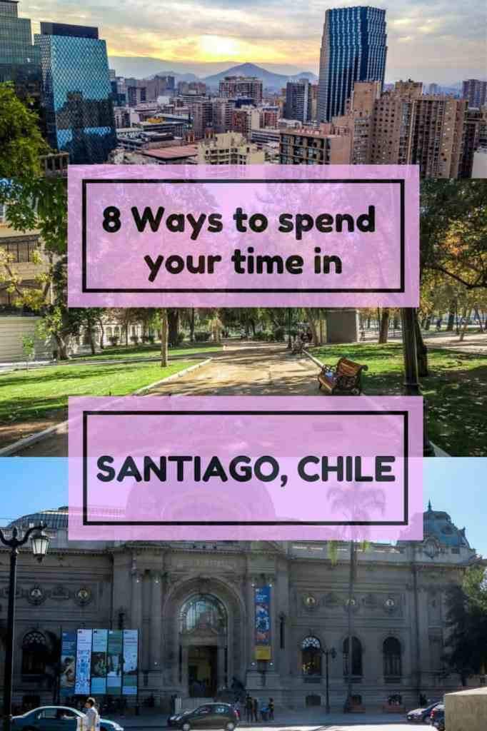 8 ways to spend your time in Santiago Chile pin
