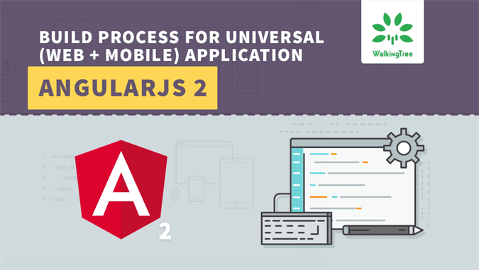 build-process-for-universal-web-mobile-application-in-angularjs-2