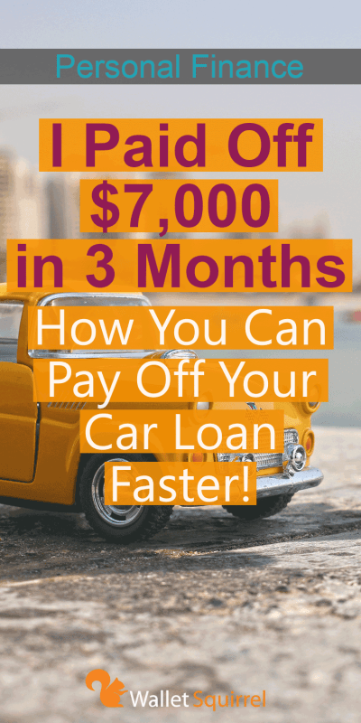 How to Pay Off Your Car Loan Faster - How I paid off $7K in 3 Months - Wallet Squirrel