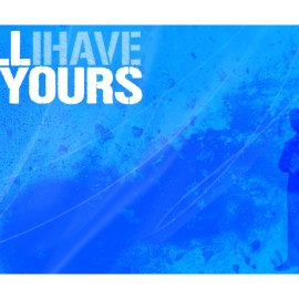 All I have is yours Wallpaper