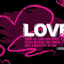 Love – 1 Peter 4:8 Wallpaper