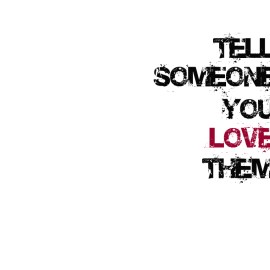 Tell someone you love them Wallpaper