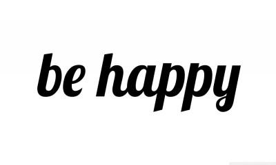 Be Happy 4K HD Desktop Wallpaper for 4K Ultra HD TV • Tablet • Smartphone • Mobile Devices