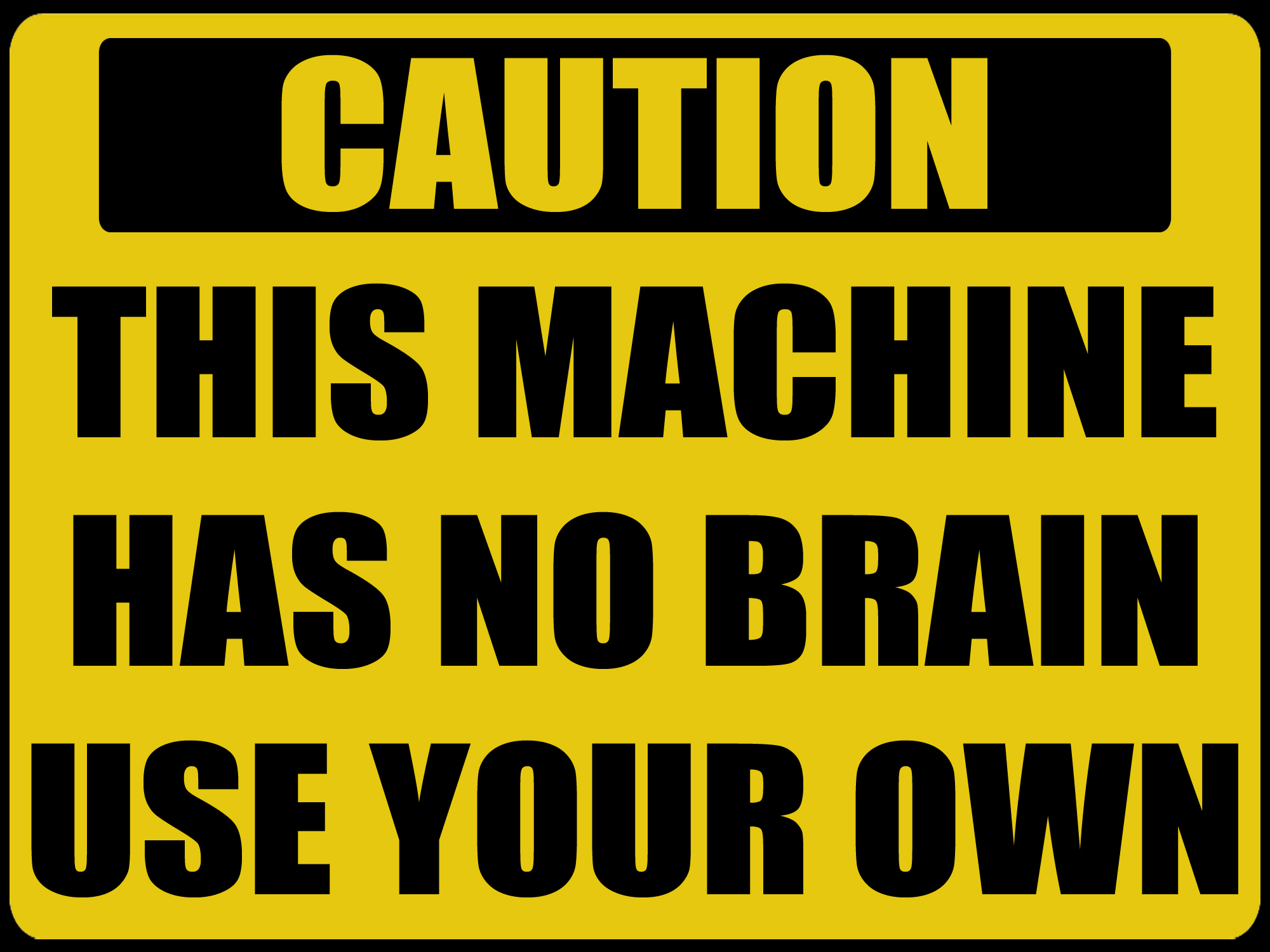 Brainy Funny Quotes Wallpapers This Is Machine Has No Brain Wallpapers Hd Desktop And