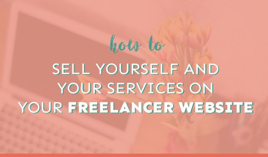 How to sell yourself and your services via your freelancer website