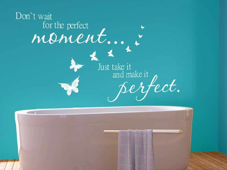 Badezimmer Tattoo Wandtattoo Don't Wait For The Perfect Moment, Just Take It