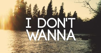 I don't want to