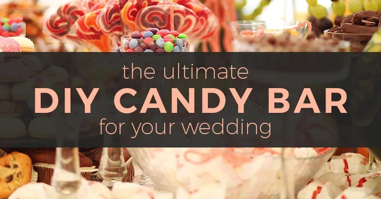 The Ultimate DIY Candy Bar for Your Wedding