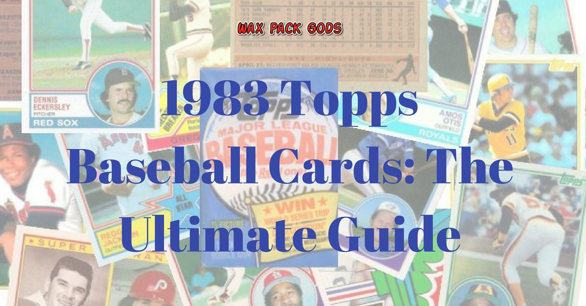 1983 Topps Baseball Cards - The Ultimate Guide - Wax Pack Gods