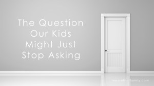 The Question Our Kids Might Just Stop Asking
