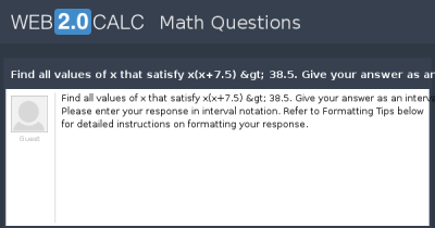 View question - Find all values of x that satisfy x(x+7.5) > 38.5. Give your answer as an ...