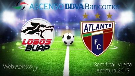 Lobos BUAP vs Atlante, Semifinal del Ascenso MX Apertura 2015