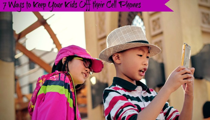 7 Ways to Keep Your Kids Off Their Phones