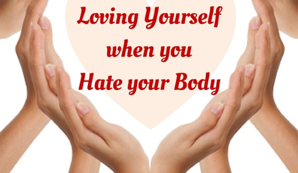 The Secret to Loving Yourself when you Hate your Body