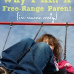 Why I Am A Free-Range Parent {In Name Only}
