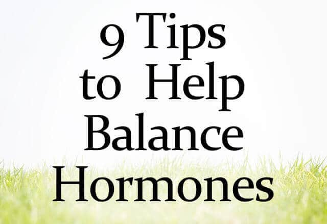 9 Tips to Help Balance Hormones 9 Tips to Help Balance Hormones