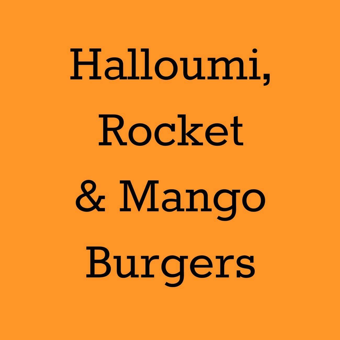 halloumi rocket and mango burgers