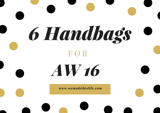 6 Must Have Handbags For Autumn Winter 2016