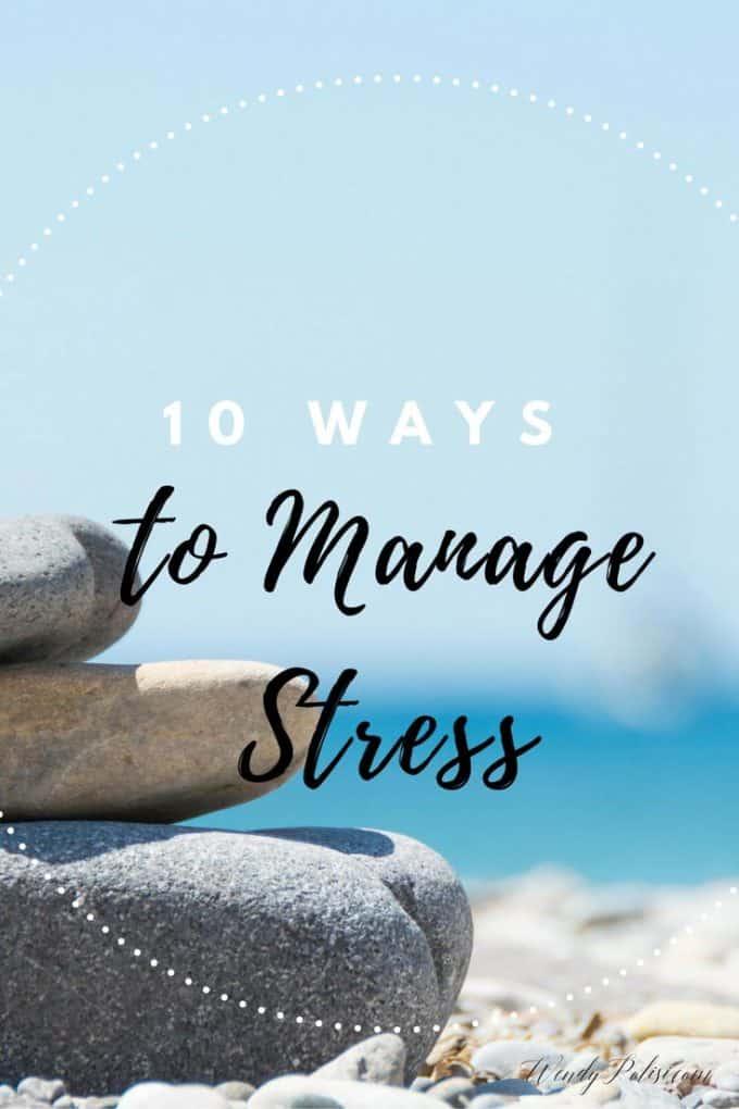 10 Ways to Manage Stress - Wendy Polisi