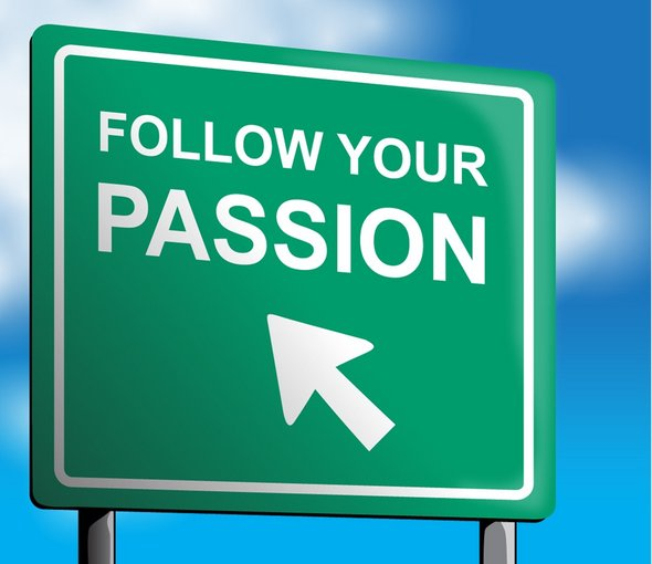 Finding and Pursuing Work You are Passionate About - We Only Do This