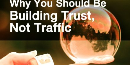 Build Trust Not Traffic