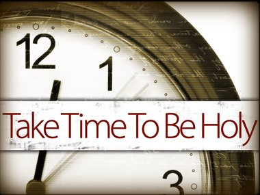 Take Time to Be Holy!