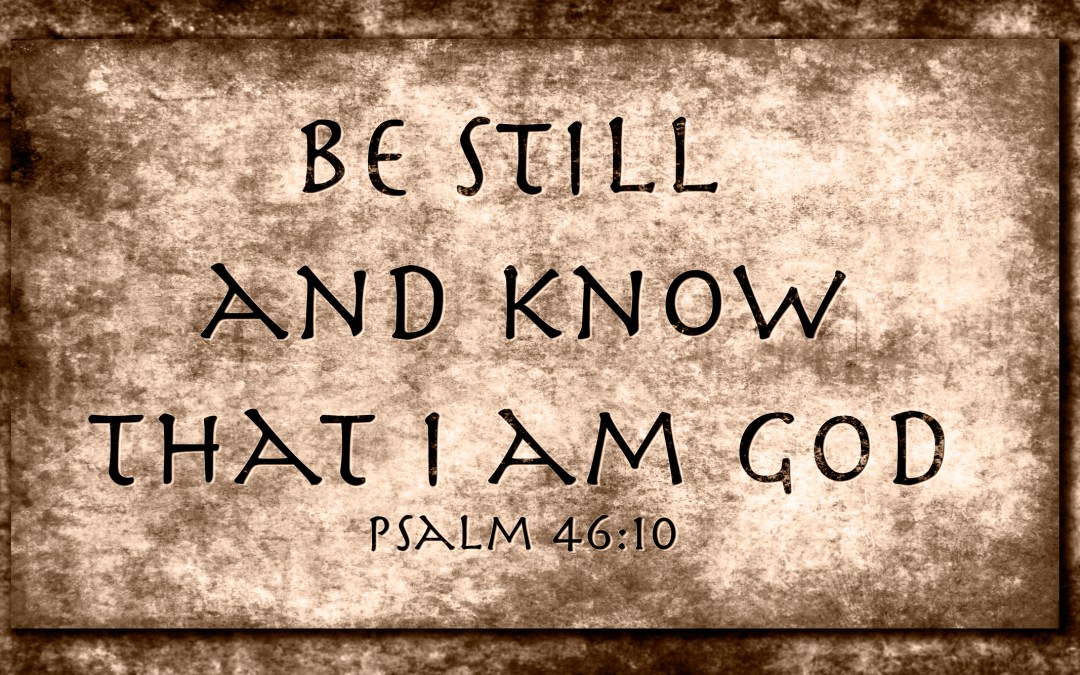 Be Still and Know…
