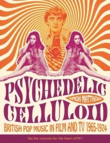 PSYCHEDELIC CELLULOID: British Pop Music in Film & TV 1965-1974