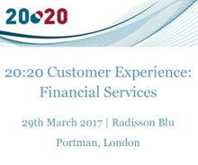 20:20 Customer Experience: Financial Services, London, 2017