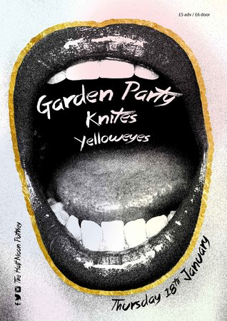 Garden Party + KNITES + Yellow Eyes at The Half Moon Putney