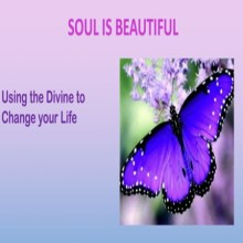 Soul is Beautiful – Using the Divine to Enhance Your Life